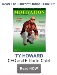 Winter 2013 Issue of the online magazine, MOTIVATION -- Ty Howard, Publisher & Editor-in-Chief